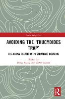 Avoiding the 'Thucydides Trap': U.S.-China Relations in Strategic Domains - China Perspectives (Hardback)