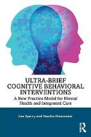 Ultra-Brief Cognitive Behavioral Interventions: A New Practice Model for Mental Health and Integrated Care (Paperback)