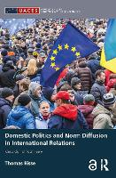 Domestic Politics and Norm Diffusion in International Relations: Ideas do not float freely - Routledge/UACES Contemporary European Studies (Paperback)