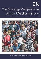 The Routledge Companion to British Media History - Routledge Media and Cultural Studies Companions (Paperback)