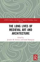 The Long Lives of Medieval Art and Architecture - AVISTA Studies in the History of Medieval Technology, Science and Art 12 (Hardback)