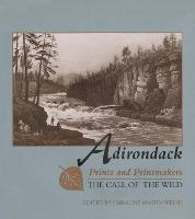Adirondack Prints and Printmakers: The Call of the Wild - Adirondack Museum Books (Hardback)