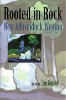 Rooted in Rock: New Adirondack Writing, 1975-2000 - Adirondack Museum Books (Hardback)
