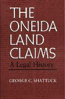 Oneida Land Claims: A Legal History - The Iroquois and Their Neighbors (Paperback)