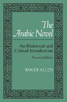 The Arabic Novel: An Historical and Critical Introduction - Contemporary Issues in the Middle East (Paperback)