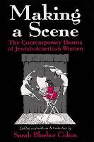 Making a Scene: The Contemporary Drama of Jewish-American Women (Hardback)