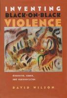 Inventing Black-on-Black Violence: Discourse, Space, and Representation - Space, Place and Society (Hardback)