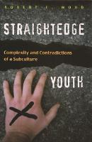 Straightedge Youth: Complexity and Contradictions of a Subculture (Hardback)