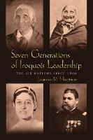 7 Generations Iroquois Leadership: The Six Nations since 1800 - The Iroquois and Their Neighbors (Hardback)