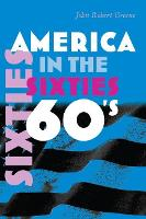 America in the Sixties - America in the Twentieth Century (Paperback)