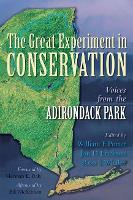 Great Experiment in Conservation: Voices from the Adirondack Park (Hardback)