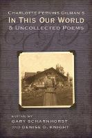Charlotte Perkins Gilman's in This Our World and Uncollected Poems (Hardback)