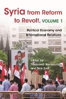 Syria from Reform to Revolt, Volume 1: Political Economy and International Relations - Modern Intellectual and Political History of the Middle East (Hardback)