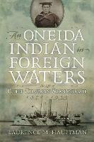An Oneida Indian in Foreign Waters: The Life of Chief Chapman Scanandoah, 1870-1953 - The Iroquois and Their Neighbours (Hardback)