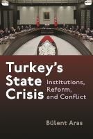 Turkey's State Crisis: Institutions, Reform, and Conflict - Contemporary Issues in the Middle East (Hardback)