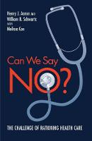 Can We Say No?: The Challenges of Rationing Health Care (Hardback)