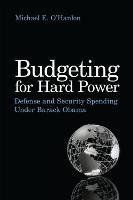 Budgeting for Hard Power: Defence and Security Spending under Barack Obama (Paperback)