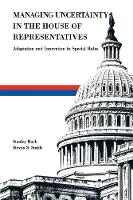 Managing Uncertainty in the House of Representatives: Adaption and Innovation in Special Rules (Paperback)