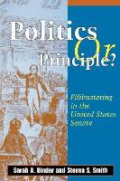 Politics or Principle?: Filibustering in the United States Senate (Paperback)