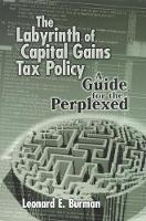 The Labyrinth of Capital Tax Policy: A Guide for the Perplexed (Hardback)