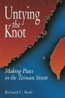 Untying the Knot: Making Peace in the Taiwan Strait (Hardback)