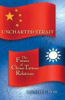 Uncharted Strait: The Future of China-Taiwan Relations (Hardback)