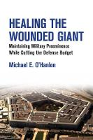Healing the Wounded Giant: Maintaining Military Preeminence While Cutting the Defense Budget (Paperback)