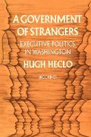 A Government of Strangers: Executive Politics in Washington (Paperback)