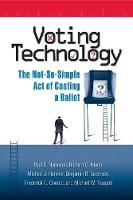 Voting Technology: The Not-so-simple Act of Casting a Ballot (Paperback)