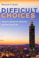 Difficult Choices: Taiwan's Quest for Security and the Good Life (Paperback)
