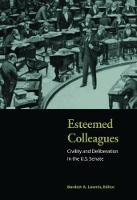 Esteemed Colleagues: Civility and Deliberation in the U.S. Senate (Hardback)