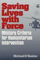 Saving Lives with Force: Military Criteria for Humanitarian Intervention (Paperback)