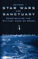 Neither Star Wars Nor Sanctuary: Constraining the Military Uses of Space (Hardback)