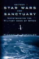 Neither Star Wars Nor Sanctuary: Constraining the Military Uses of Space (Paperback)
