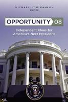 Opportunity 08: Independent Ideas for America's Next President (Hardback)