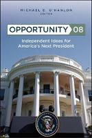 Opportunity 08: Independent Ideas for America's Next President (Paperback)