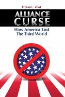 Alliance Curse: How America Lost the Third World (Hardback)