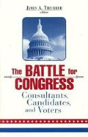 The Battle for Congress: Consultants, Candidates, and Voters (Paperback)