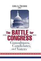 The Battle for Congress: Consultants, Candidates, and Voters (Hardback)