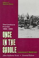 Once in the Saddle: The Cowboy's Frontier 1866-1896 (Hardback)