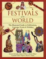 Festivals of the World: The Illustrated Guide to Celebrations, Customs, Events and Holidays (Hardback)