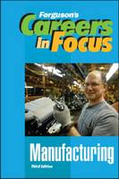 Manufacturing - Ferguson's Careers in Focus (Hardback)