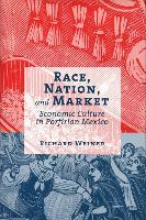 Race, Nation, and Market: Economic Culture in Porfirian Mexico (Hardback)