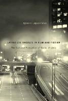 Latino Los Angeles in Film and Fiction: The Cultural Production of Social Anxiety (Hardback)