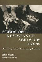 Seeds of Resistance, Seeds of Hope: Place and Agency in the Conservation of Biodiversity (Hardback)