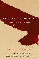 Dragons in the Land of the Condor: Writing Tusan in Peru (Hardback)