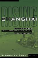 Shanghai Rising: State Power and Local Transformations in a Global Megacity - Globalization and Community (Paperback)