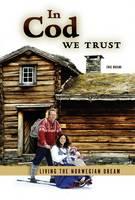 In Cod We Trust: Living the Norwegian Dream (Paperback)