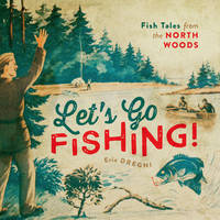 Let's Go Fishing!: Fish Tales from the North Woods (Hardback)