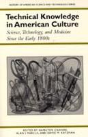 Technical Knowledge in American Culture: Science, Technology and Medicine Since the Early 1800s - History of American Science & Technology (Paperback)